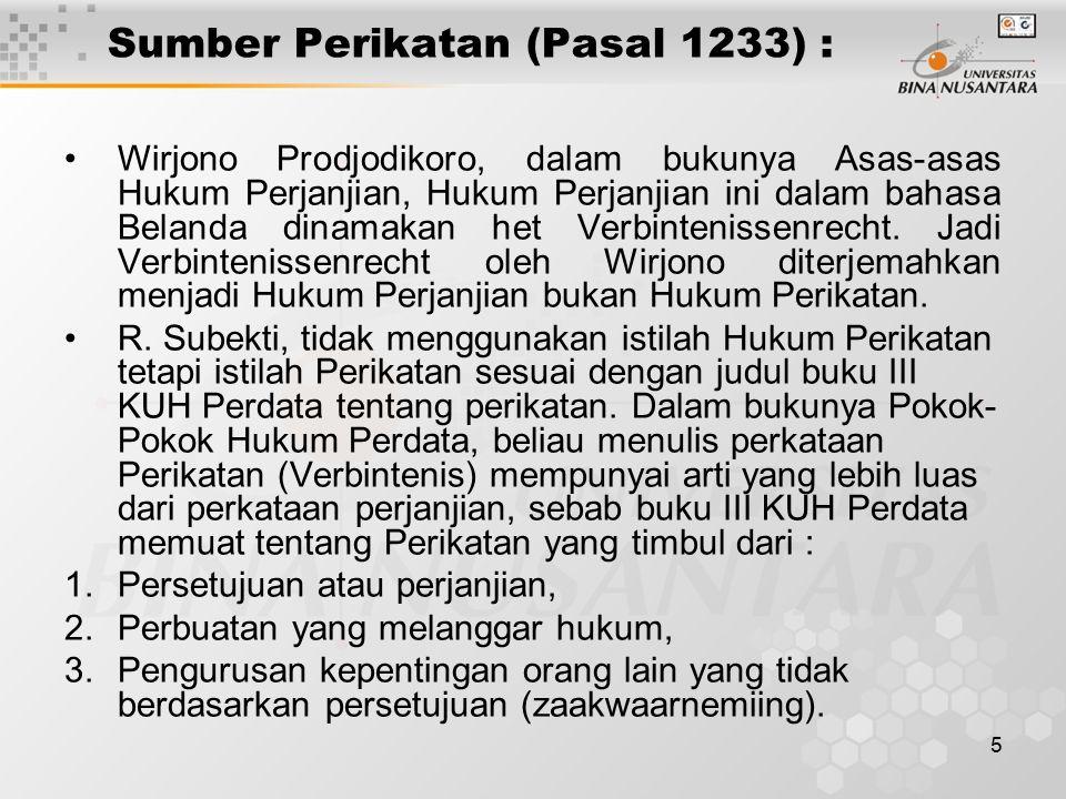 5 Sumber Perikatan (Pasal 1233) : Wirjono Prodjodikoro, dalam bukunya Asas-asas Hukum Perjanjian, Hukum Perjanjian ini dalam bahasa Belanda dinamakan