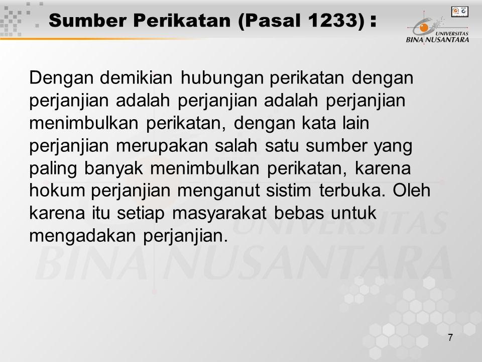 7 Sumber Perikatan (Pasal 1233) : Dengan demikian hubungan perikatan dengan perjanjian adalah perjanjian adalah perjanjian menimbulkan perikatan, deng