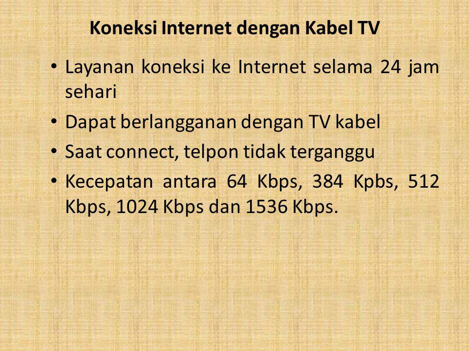 Koneksi Internet dengan Kabel TV Layanan koneksi ke Internet selama 24 jam sehari Dapat berlangganan dengan TV kabel Saat connect, telpon tidak terganggu Kecepatan antara 64 Kbps, 384 Kpbs, 512 Kbps, 1024 Kbps dan 1536 Kbps.