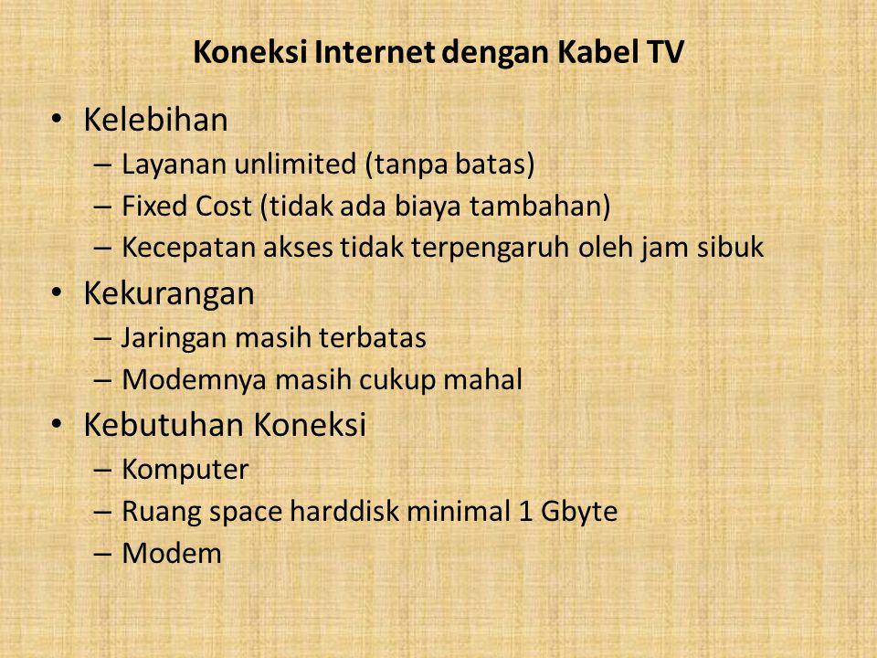 Koneksi Internet dengan Kabel TV Kelebihan – Layanan unlimited (tanpa batas) – Fixed Cost (tidak ada biaya tambahan) – Kecepatan akses tidak terpengar