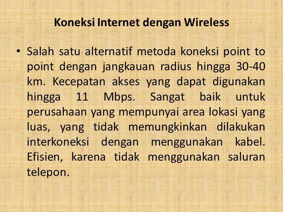Koneksi Internet dengan Wireless Salah satu alternatif metoda koneksi point to point dengan jangkauan radius hingga 30-40 km. Kecepatan akses yang dap