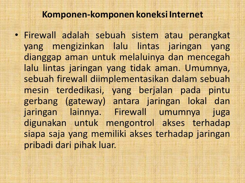 Komponen-komponen koneksi Internet Firewall adalah sebuah sistem atau perangkat yang mengizinkan lalu lintas jaringan yang dianggap aman untuk melalui
