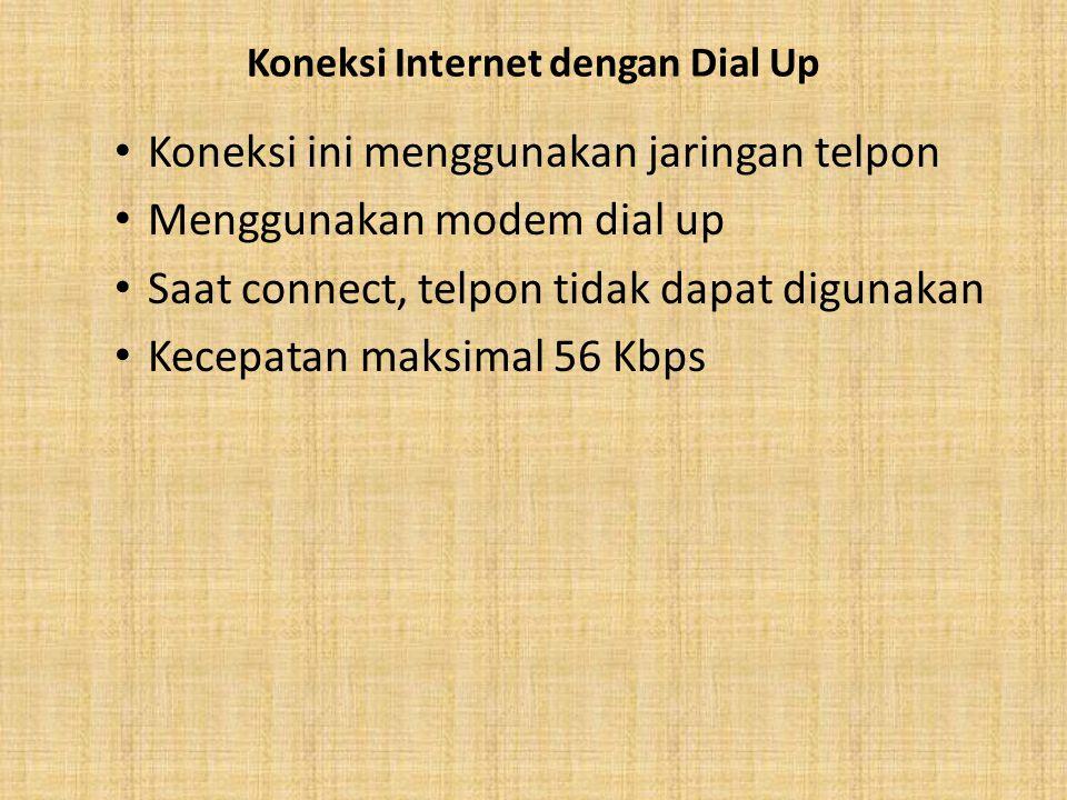 Koneksi Internet dengan Dial Up Koneksi ini menggunakan jaringan telpon Menggunakan modem dial up Saat connect, telpon tidak dapat digunakan Kecepatan maksimal 56 Kbps