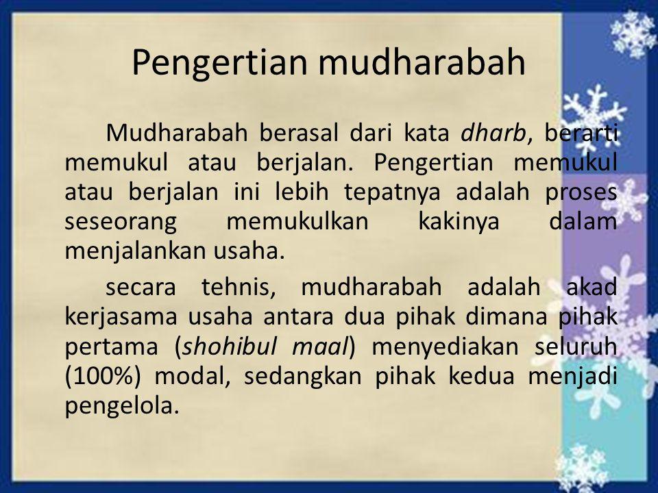 Pengertian mudharabah Mudharabah berasal dari kata dharb, berarti memukul atau berjalan. Pengertian memukul atau berjalan ini lebih tepatnya adalah pr