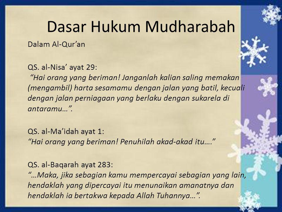 "Dasar Hukum Mudharabah Dalam Al-Qur'an QS. al-Nisa' ayat 29: ""Hai orang yang beriman! Janganlah kalian saling memakan (mengambil) harta sesamamu denga"