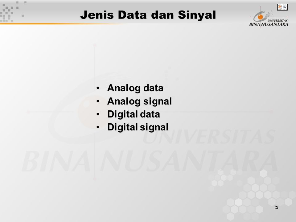 5 Jenis Data dan Sinyal Analog data Analog signal Digital data Digital signal