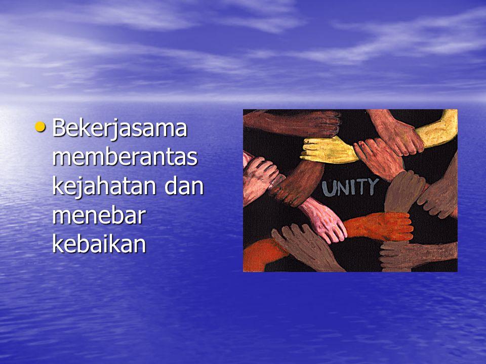 Bekerjasama memberantas kejahatan dan menebar kebaikan Bekerjasama memberantas kejahatan dan menebar kebaikan