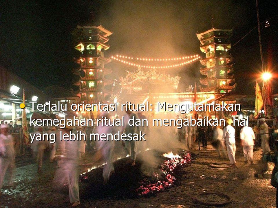 Terlalu orientasi ritual: Mengutamakan kemegahan ritual dan mengabaikan hal yang lebih mendesak Terlalu orientasi ritual: Mengutamakan kemegahan ritua