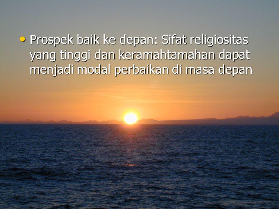 Prospek baik ke depan: Sifat religiositas yang tinggi dan keramahtamahan dapat menjadi modal perbaikan di masa depan Prospek baik ke depan: Sifat reli