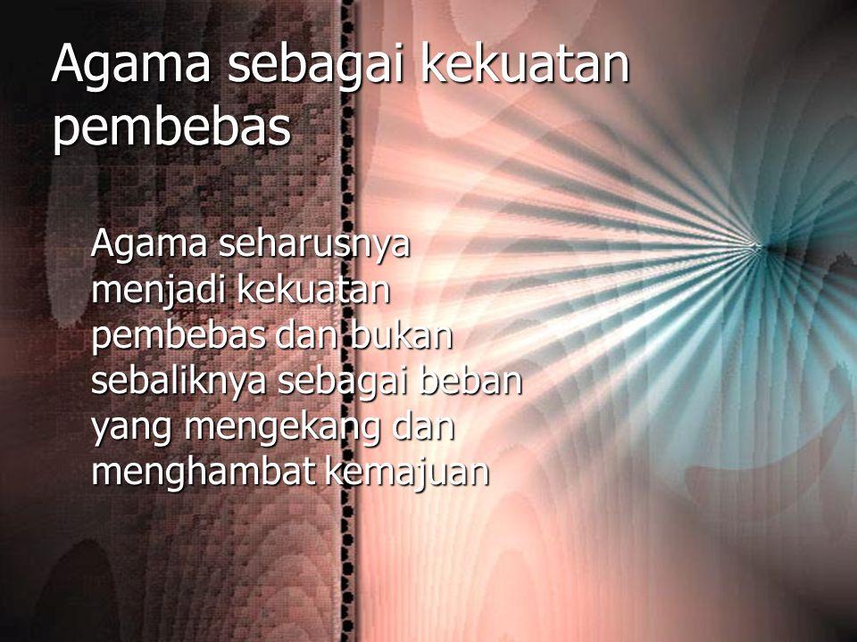Kerjasama antar agama Kita tidak kuat hanya sendiri Kita tidak kuat hanya sendiri Bidang-bidang kerjasama: Bidang-bidang kerjasama: –Penegakan keadilan –Perbaikan taraf hidup (ekonomi) –Perbaikan akhlak