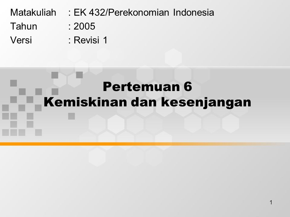 1 Pertemuan 6 Kemiskinan dan kesenjangan Matakuliah: EK 432/Perekonomian Indonesia Tahun: 2005 Versi: Revisi 1