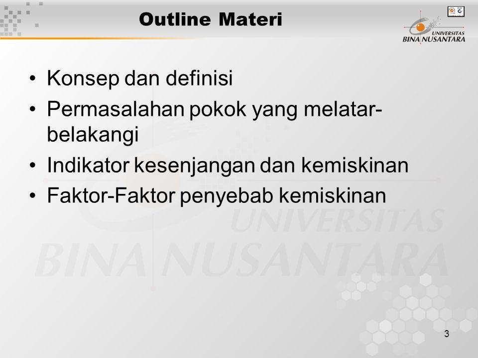 3 Outline Materi Konsep dan definisi Permasalahan pokok yang melatar- belakangi Indikator kesenjangan dan kemiskinan Faktor-Faktor penyebab kemiskinan