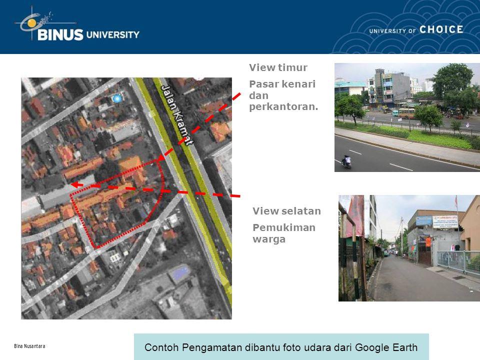Bina Nusantara View timur Pasar kenari dan perkantoran. View selatan Pemukiman warga Contoh Pengamatan dibantu foto udara dari Google Earth