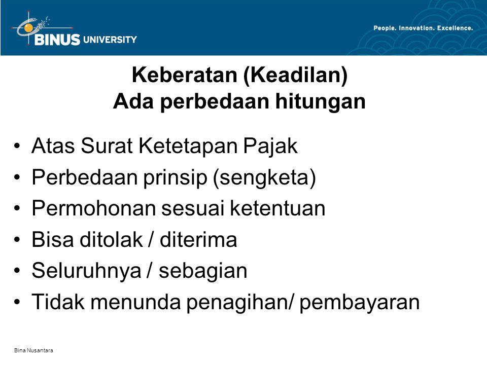 Bina Nusantara Keberatan (Keadilan) Ada perbedaan hitungan Atas Surat Ketetapan Pajak Perbedaan prinsip (sengketa) Permohonan sesuai ketentuan Bisa ditolak / diterima Seluruhnya / sebagian Tidak menunda penagihan/ pembayaran