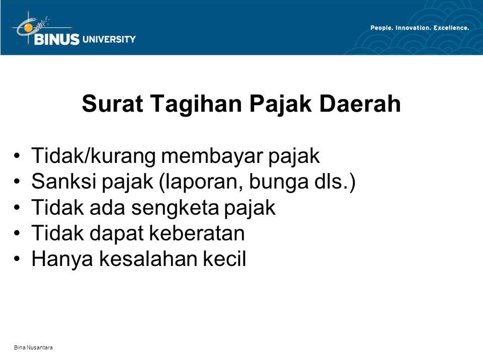 Bina Nusantara Surat Tagihan Pajak Daerah Tidak/kurang membayar pajak Sanksi pajak (laporan, bunga dls.) Tidak ada sengketa pajak Tidak dapat keberatan Hanya kesalahan kecil