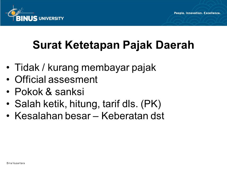 Bina Nusantara Surat Ketetapan Pajak Daerah Tidak / kurang membayar pajak Official assesment Pokok & sanksi Salah ketik, hitung, tarif dls.