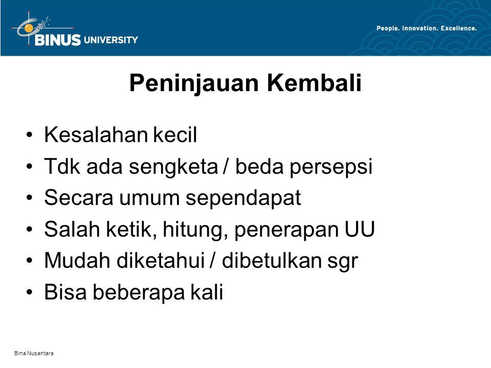 Bina Nusantara Peninjauan Kembali Kesalahan kecil Tdk ada sengketa / beda persepsi Secara umum sependapat Salah ketik, hitung, penerapan UU Mudah diketahui / dibetulkan sgr Bisa beberapa kali