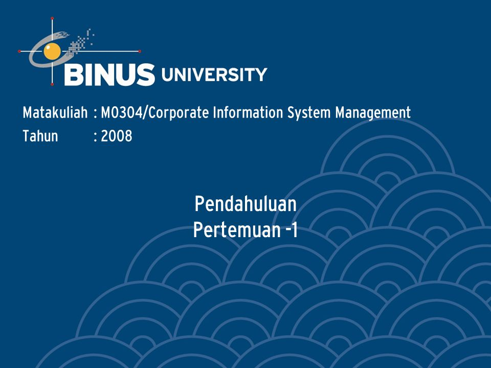 Pendahuluan Pertemuan -1 Matakuliah: M0304/Corporate Information System Management Tahun: 2008