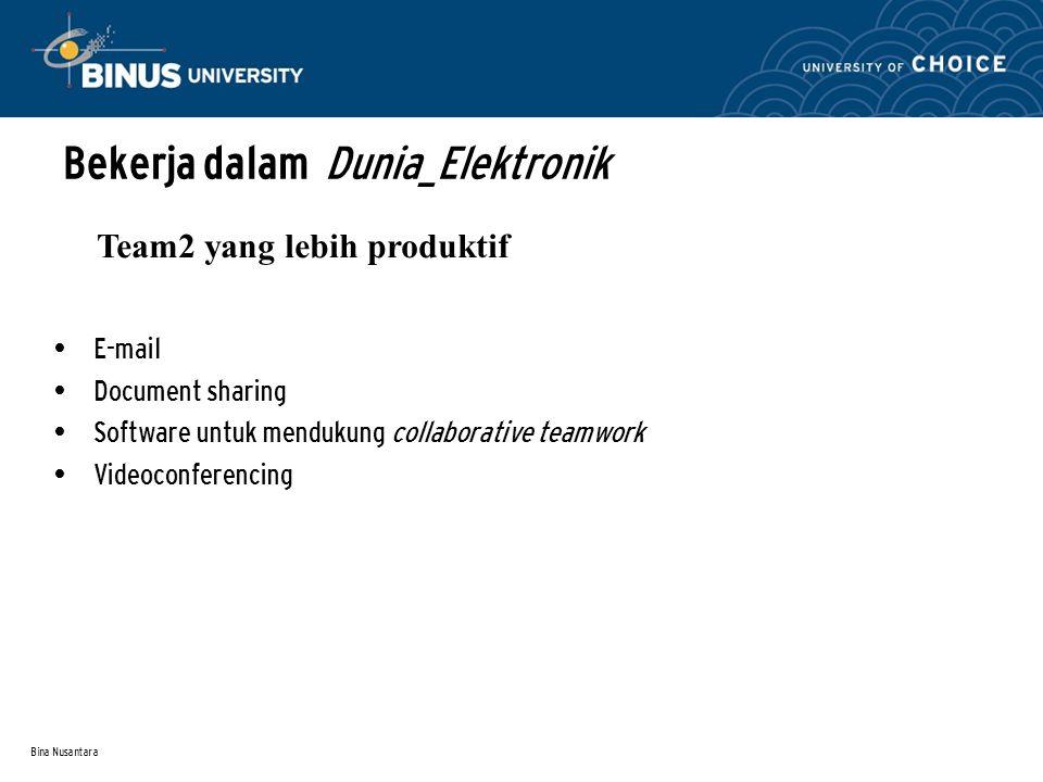 Bina Nusantara E-mail Document sharing Software untuk mendukung collaborative teamwork Videoconferencing Team2 yang lebih produktif Bekerja dalam Dunia_Elektronik