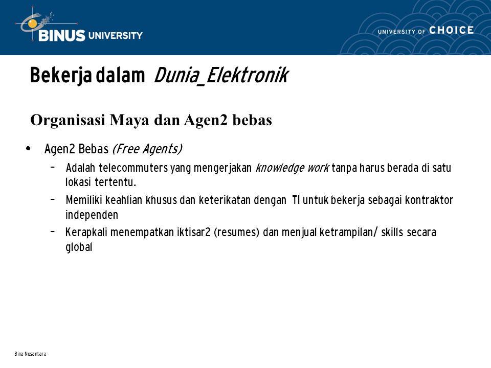 Bina Nusantara Agen2 Bebas (Free Agents) – Adalah telecommuters yang mengerjakan knowledge work tanpa harus berada di satu lokasi tertentu.