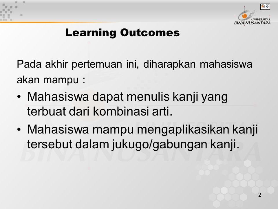 2 Learning Outcomes Pada akhir pertemuan ini, diharapkan mahasiswa akan mampu : Mahasiswa dapat menulis kanji yang terbuat dari kombinasi arti.