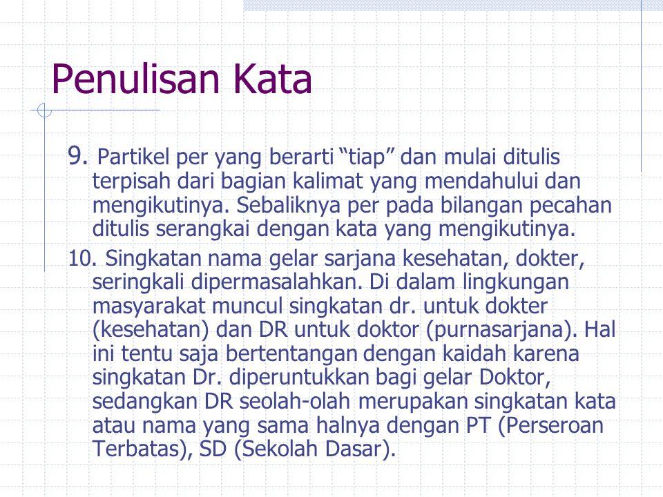 """Penulisan Kata 9. Partikel per yang berarti """"tiap"""" dan mulai ditulis terpisah dari bagian kalimat yang mendahului dan mengikutinya. Sebaliknya per pad"""