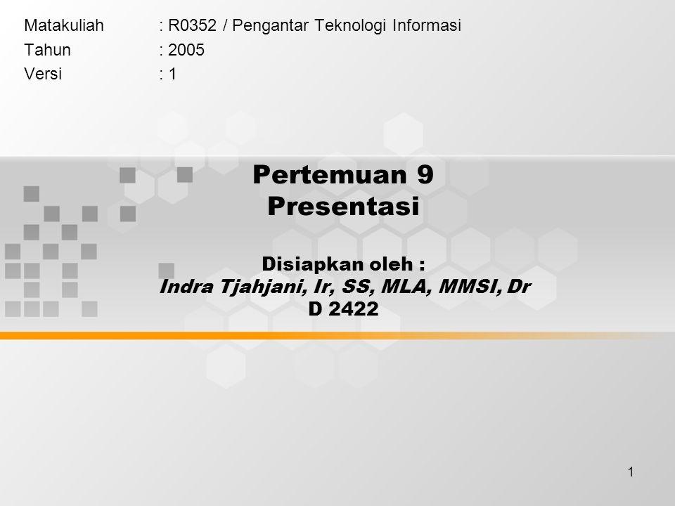 1 Pertemuan 9 Presentasi Disiapkan oleh : Indra Tjahjani, Ir, SS, MLA, MMSI, Dr D 2422 Matakuliah: R0352 / Pengantar Teknologi Informasi Tahun: 2005 Versi: 1