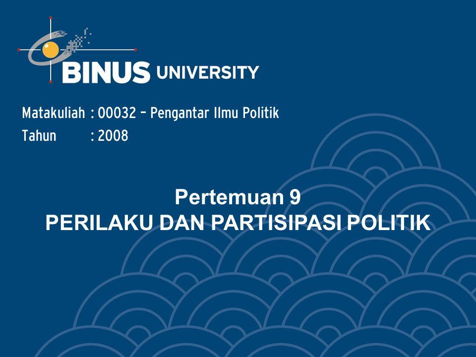 Pertemuan 9 PERILAKU DAN PARTISIPASI POLITIK Matakuliah: O0032 – Pengantar Ilmu Politik Tahun: 2008