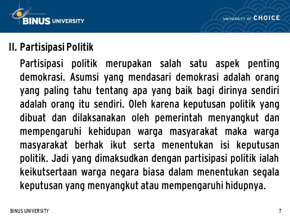 BINUS UNIVERSITY7 II. Partisipasi Politik Partisipasi politik merupakan salah satu aspek penting demokrasi. Asumsi yang mendasari demokrasi adalah ora