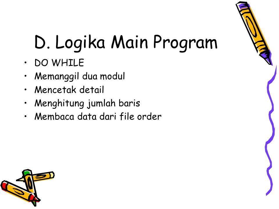 D. Logika Main Program DO WHILE Memanggil dua modul Mencetak detail Menghitung jumlah baris Membaca data dari file order