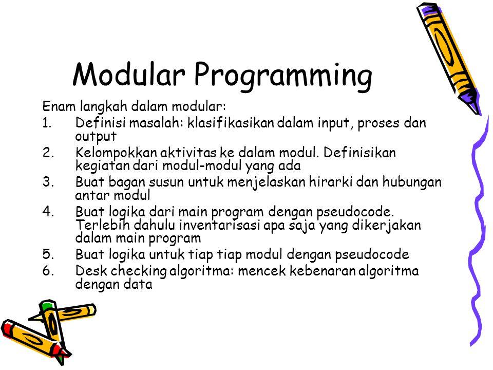 Modular Programming Enam langkah dalam modular: 1.Definisi masalah: klasifikasikan dalam input, proses dan output 2.Kelompokkan aktivitas ke dalam mod