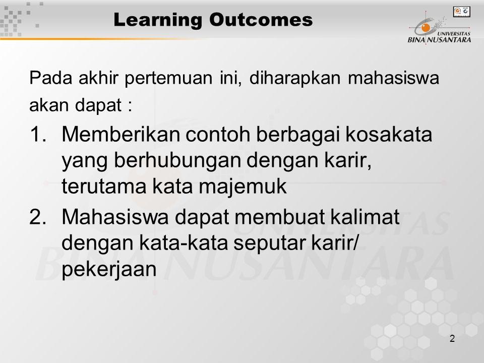 2 Learning Outcomes Pada akhir pertemuan ini, diharapkan mahasiswa akan dapat : 1.Memberikan contoh berbagai kosakata yang berhubungan dengan karir, terutama kata majemuk 2.Mahasiswa dapat membuat kalimat dengan kata-kata seputar karir/ pekerjaan