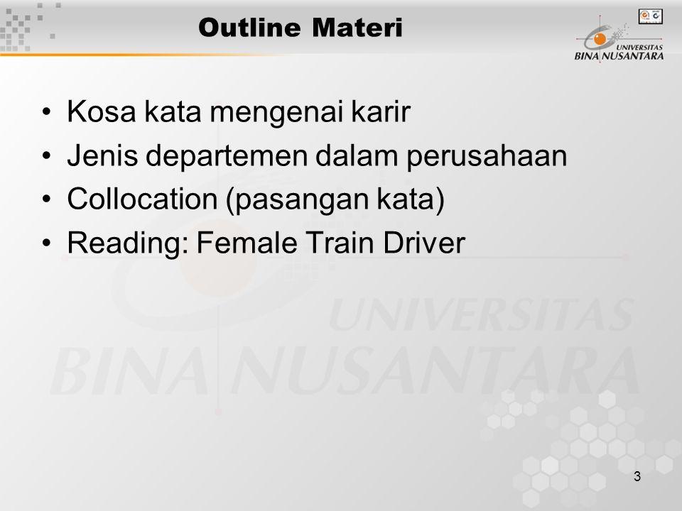 3 Outline Materi Kosa kata mengenai karir Jenis departemen dalam perusahaan Collocation (pasangan kata) Reading: Female Train Driver