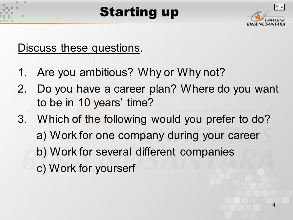 4 Starting up Discuss these questions. 1.Are you ambitious.