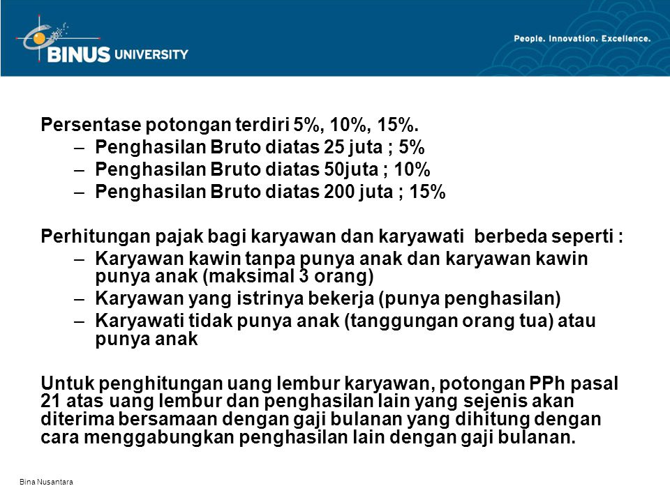 Bina Nusantara Persentase potongan terdiri 5%, 10%, 15%. –Penghasilan Bruto diatas 25 juta ; 5% –Penghasilan Bruto diatas 50juta ; 10% –Penghasilan Br