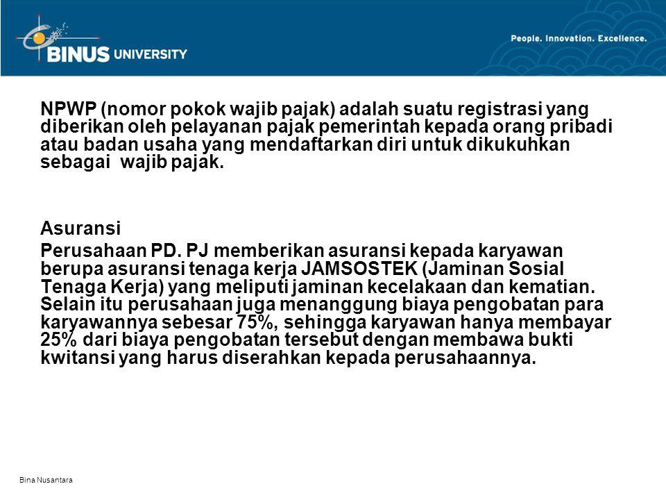 Bina Nusantara NPWP (nomor pokok wajib pajak) adalah suatu registrasi yang diberikan oleh pelayanan pajak pemerintah kepada orang pribadi atau badan u