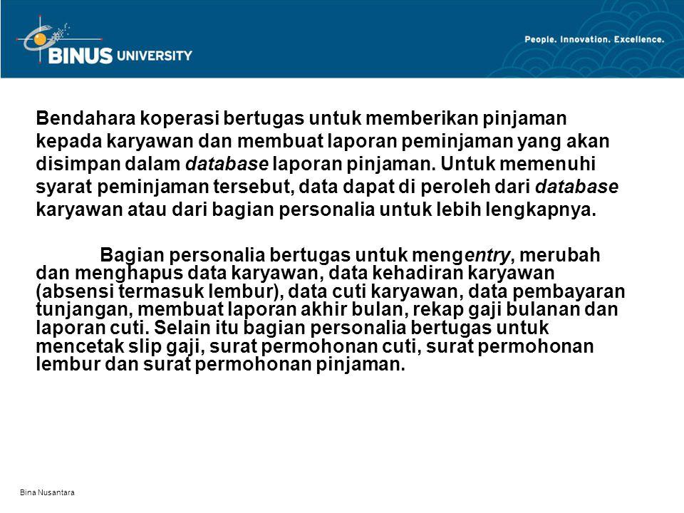 Bina Nusantara Bendahara koperasi bertugas untuk memberikan pinjaman kepada karyawan dan membuat laporan peminjaman yang akan disimpan dalam database