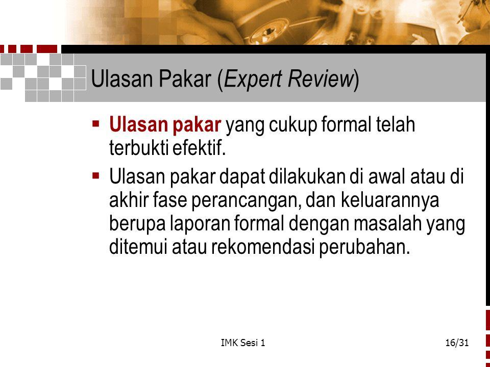 IMK Sesi 116/31 Ulasan Pakar ( Expert Review )  Ulasan pakar yang cukup formal telah terbukti efektif.  Ulasan pakar dapat dilakukan di awal atau di