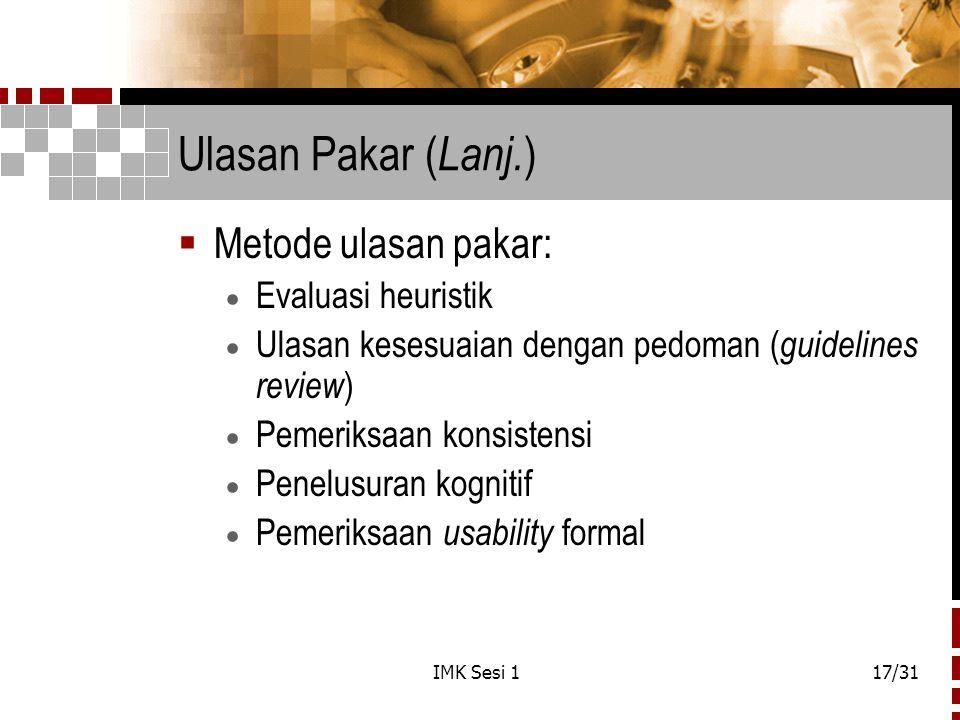 IMK Sesi 117/31 Ulasan Pakar ( Lanj. )  Metode ulasan pakar:  Evaluasi heuristik  Ulasan kesesuaian dengan pedoman ( guidelines review )  Pemeriks