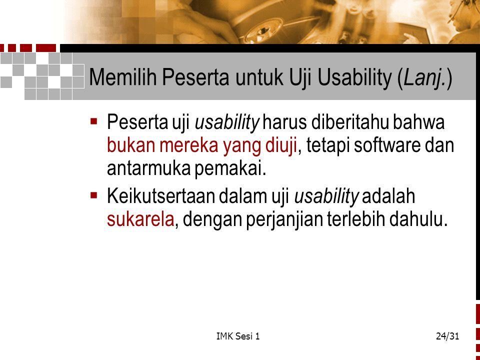 IMK Sesi 124/31 Memilih Peserta untuk Uji Usability ( Lanj. )  Peserta uji usability harus diberitahu bahwa bukan mereka yang diuji, tetapi software