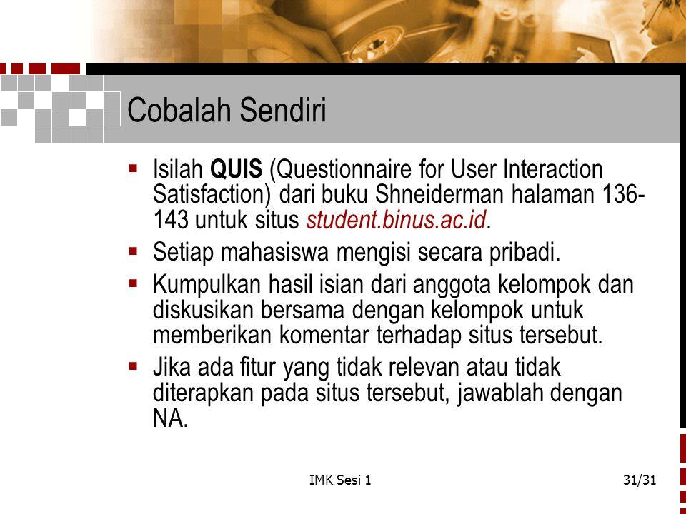 IMK Sesi 131/31 Cobalah Sendiri  Isilah QUIS (Questionnaire for User Interaction Satisfaction) dari buku Shneiderman halaman 136- 143 untuk situs stu