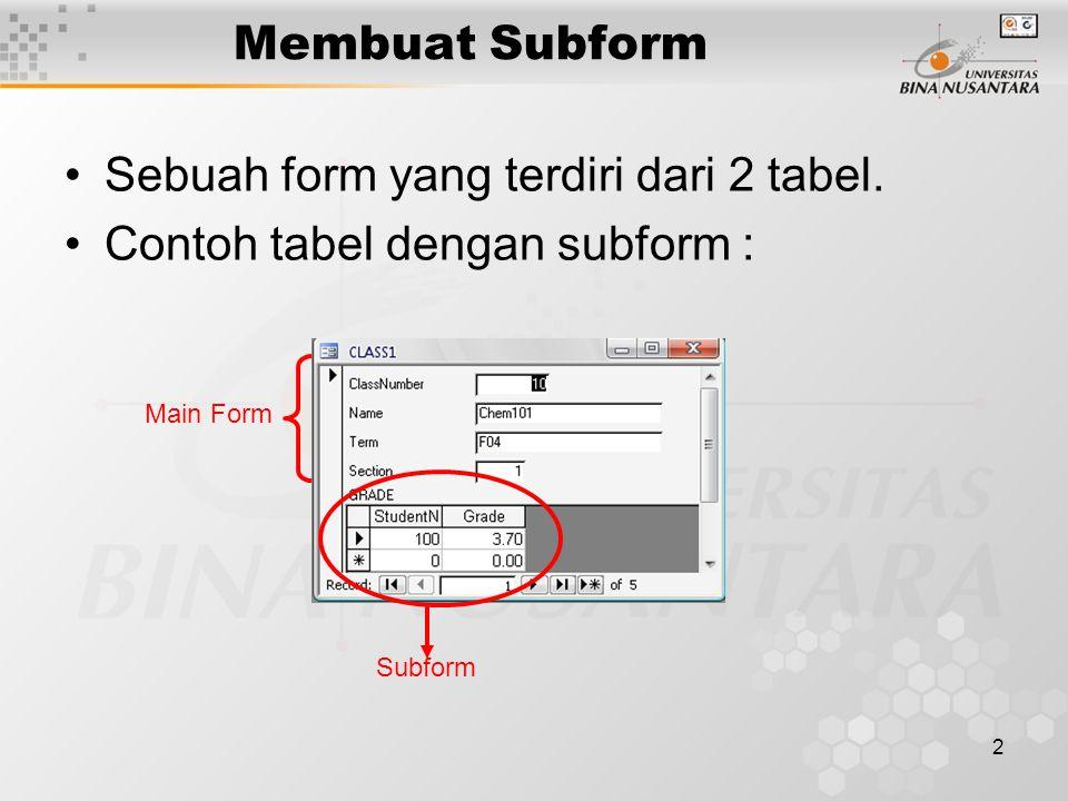 2 Membuat Subform Sebuah form yang terdiri dari 2 tabel. Contoh tabel dengan subform : Main Form Subform