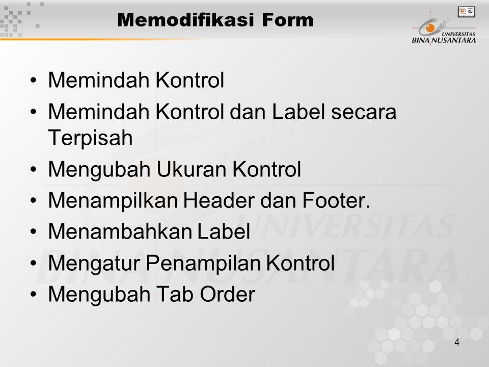 4 Memodifikasi Form Memindah Kontrol Memindah Kontrol dan Label secara Terpisah Mengubah Ukuran Kontrol Menampilkan Header dan Footer. Menambahkan Lab