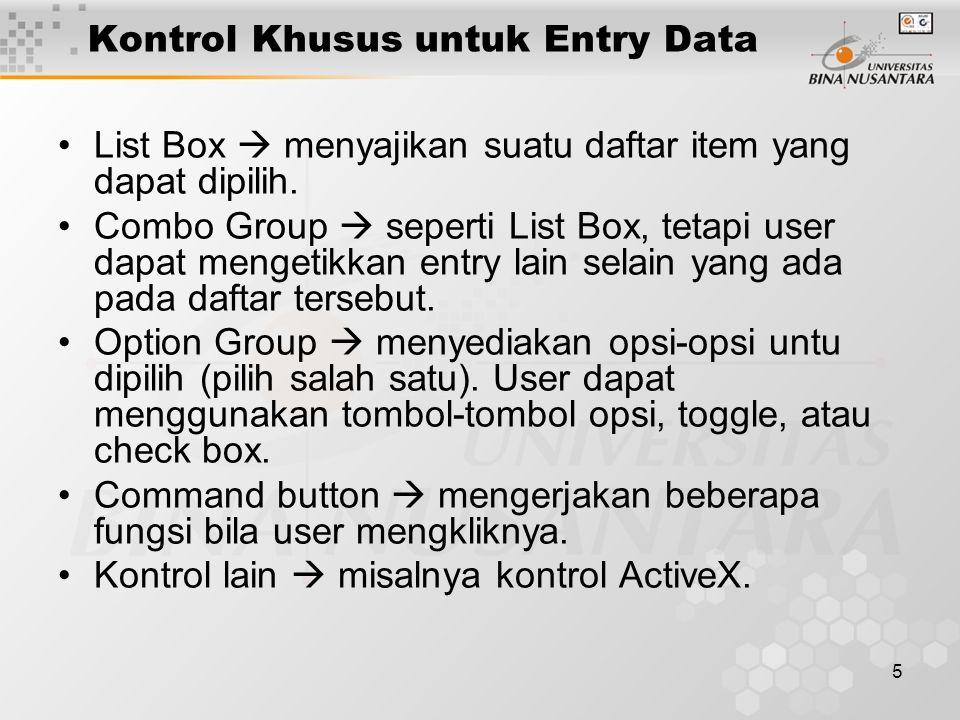 5 Kontrol Khusus untuk Entry Data List Box  menyajikan suatu daftar item yang dapat dipilih. Combo Group  seperti List Box, tetapi user dapat menget