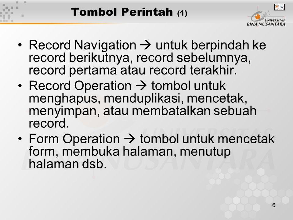 6 Tombol Perintah (1) Record Navigation  untuk berpindah ke record berikutnya, record sebelumnya, record pertama atau record terakhir. Record Operati