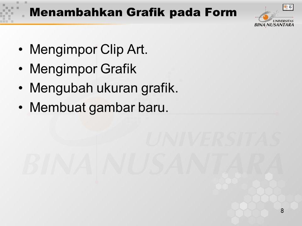 8 Menambahkan Grafik pada Form Mengimpor Clip Art. Mengimpor Grafik Mengubah ukuran grafik. Membuat gambar baru.