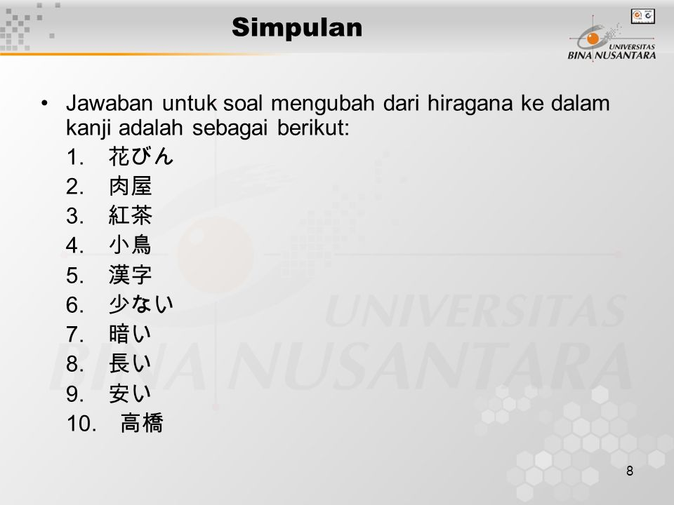 8 Simpulan Jawaban untuk soal mengubah dari hiragana ke dalam kanji adalah sebagai berikut: 1.
