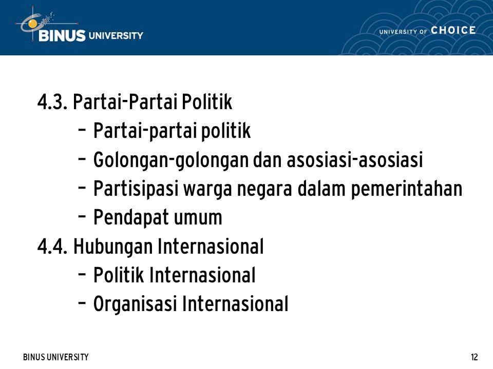 BINUS UNIVERSITY12 4.3. Partai-Partai Politik – Partai-partai politik – Golongan-golongan dan asosiasi-asosiasi – Partisipasi warga negara dalam pemer