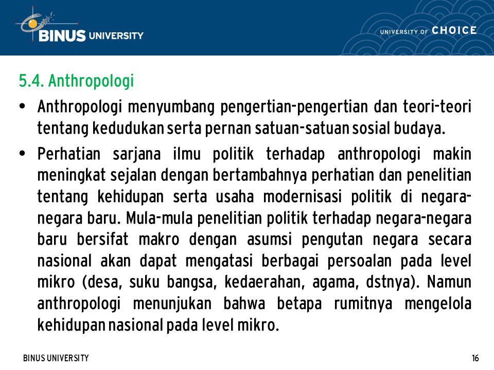 BINUS UNIVERSITY16 5.4. Anthropologi Anthropologi menyumbang pengertian-pengertian dan teori-teori tentang kedudukan serta pernan satuan-satuan sosial