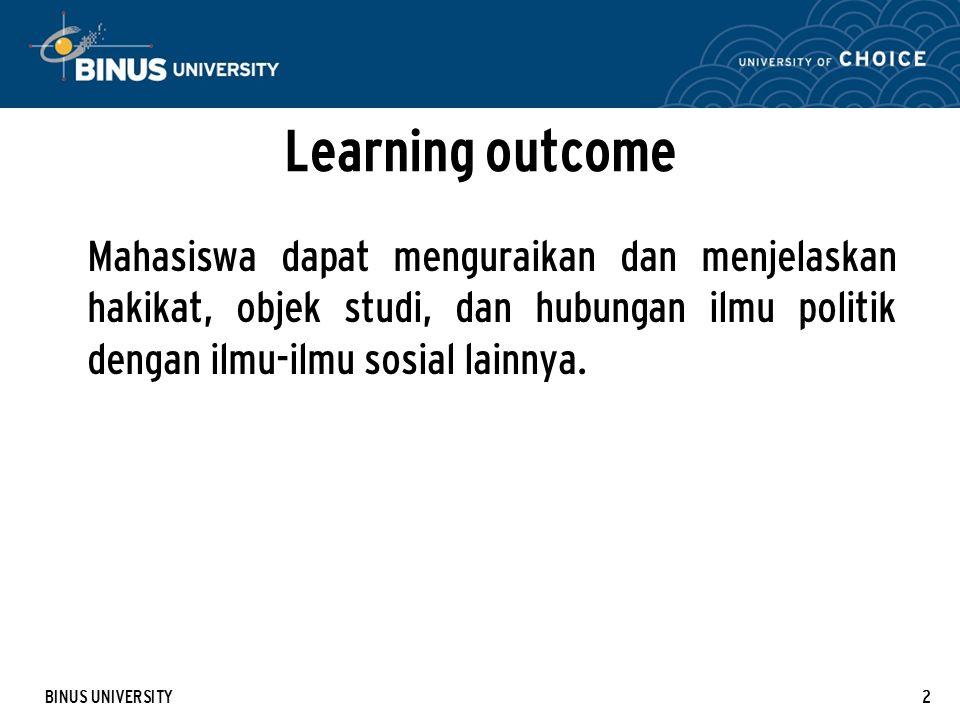 BINUS UNIVERSITY2 Learning outcome Mahasiswa dapat menguraikan dan menjelaskan hakikat, objek studi, dan hubungan ilmu politik dengan ilmu-ilmu sosial